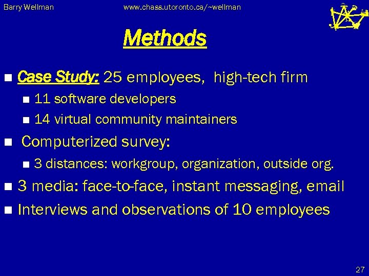 Barry Wellman www. chass. utoronto. ca/~wellman Methods n Case Study: 25 employees, high-tech firm