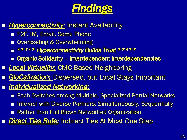 Findings n Hyperconnectivity: Instant Availability n n n n Local Virtuality: CMC-Based Neighboring Glo.