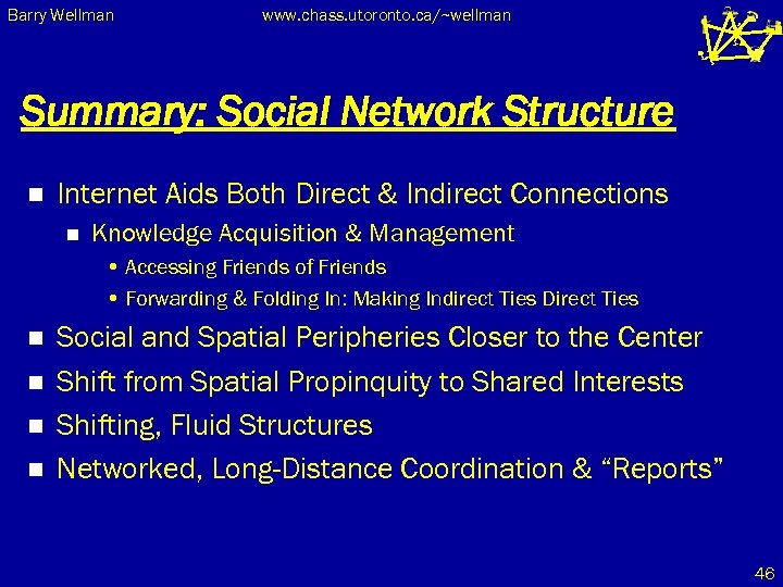 Barry Wellman www. chass. utoronto. ca/~wellman Summary: Social Network Structure n Internet Aids Both