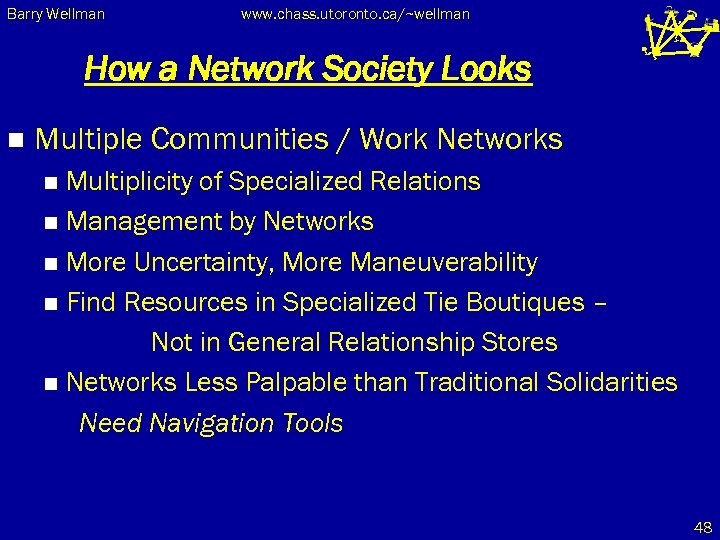 Barry Wellman www. chass. utoronto. ca/~wellman How a Network Society Looks n Multiple Communities