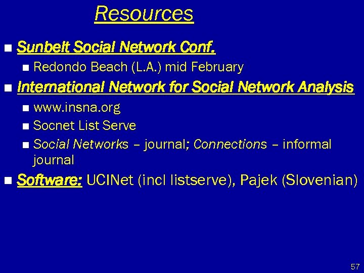 Resources n Sunbelt Social Network Conf. n n Redondo Beach (L. A. ) mid