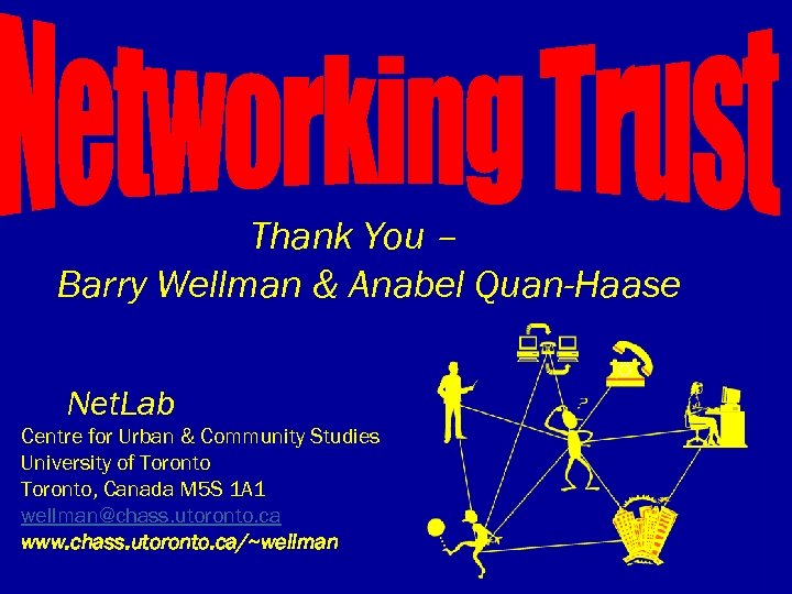 Thank You – Barry Wellman & Anabel Quan-Haase Net. Lab Centre for Urban &