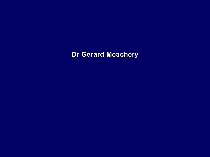 Dr Gerard Meachery