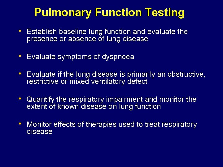 Pulmonary Function Testing • Establish baseline lung function and evaluate the presence or absence