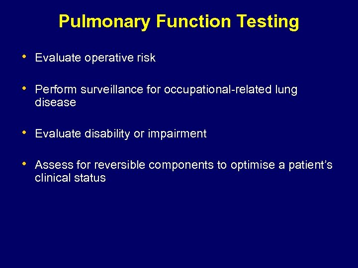 Pulmonary Function Testing • Evaluate operative risk • Perform surveillance for occupational-related lung disease