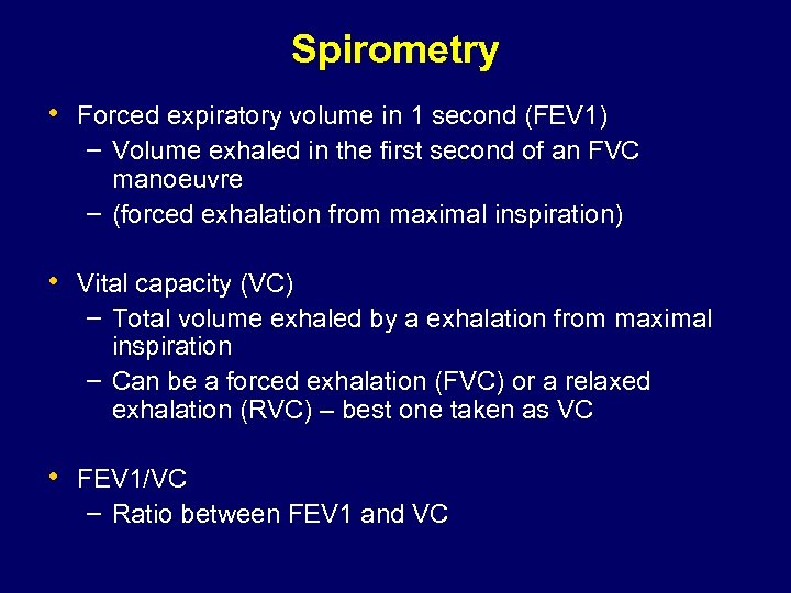 Spirometry • Forced expiratory volume in 1 second (FEV 1) – Volume exhaled in