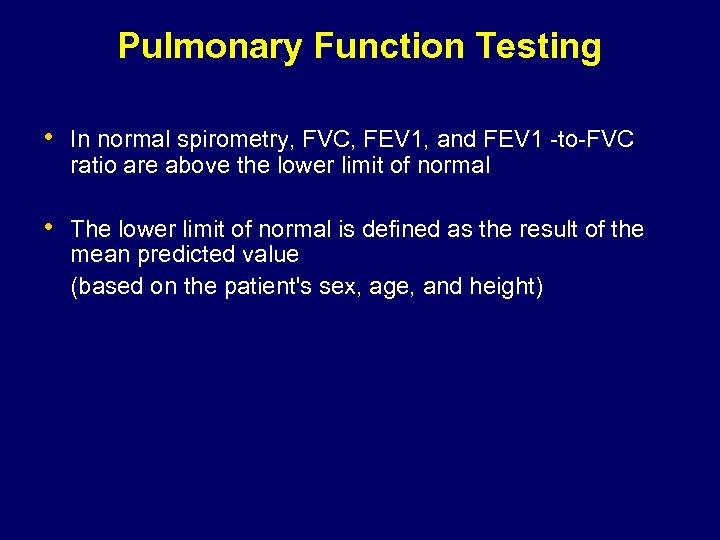 Pulmonary Function Testing • In normal spirometry, FVC, FEV 1, and FEV 1 -to-FVC