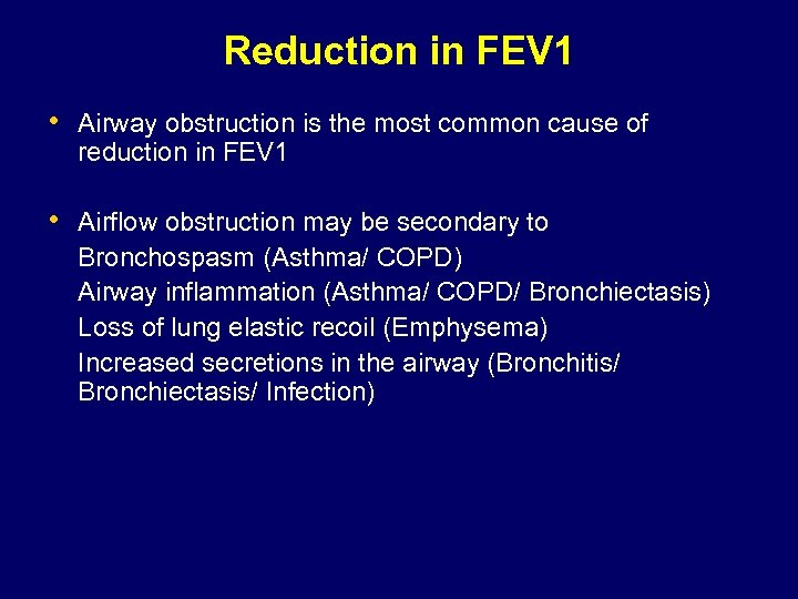 Reduction in FEV 1 • Airway obstruction is the most common cause of reduction