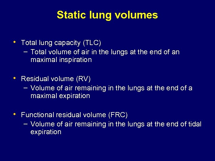 Static lung volumes • Total lung capacity (TLC) – Total volume of air in