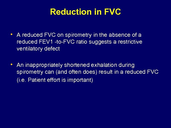 Reduction in FVC • A reduced FVC on spirometry in the absence of a