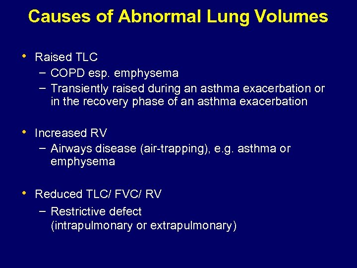 Causes of Abnormal Lung Volumes • Raised TLC – COPD esp. emphysema – Transiently