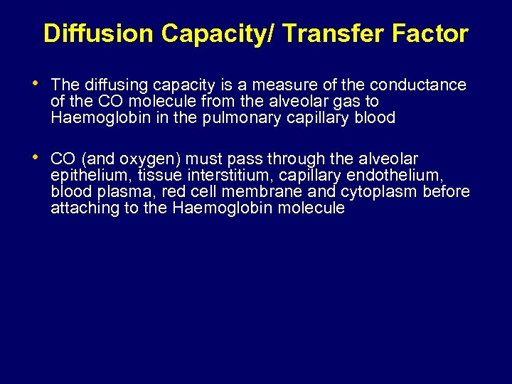 Diffusion Capacity/ Transfer Factor • The diffusing capacity is a measure of the conductance