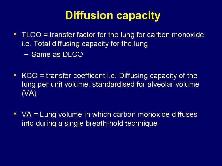Diffusion capacity • TLCO = transfer factor for the lung for carbon monoxide i.