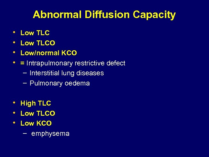 Abnormal Diffusion Capacity • • Low TLCO Low/normal KCO = Intrapulmonary restrictive defect –