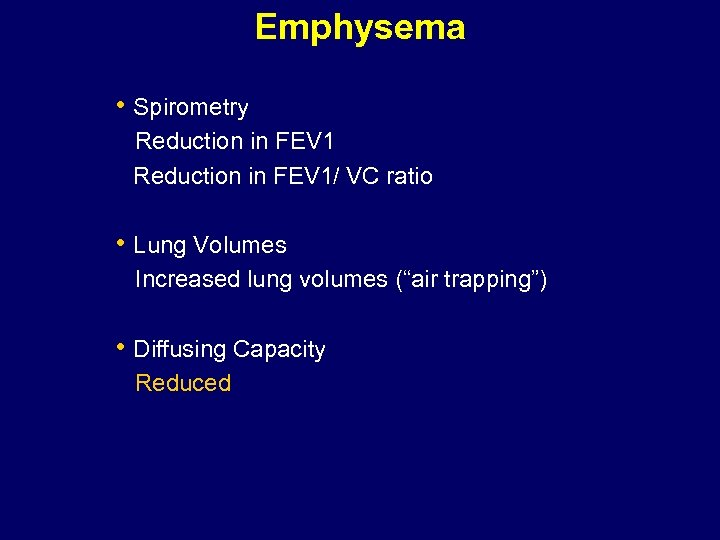 Emphysema • Spirometry Reduction in FEV 1/ VC ratio • Lung Volumes Increased lung