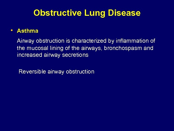 Obstructive Lung Disease • Asthma Airway obstruction is characterized by inflammation of Airway o