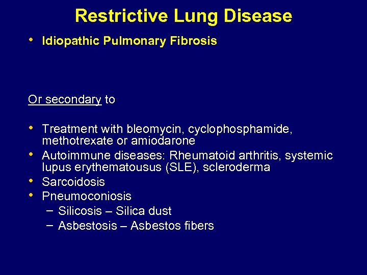 Restrictive Lung Disease • Idiopathic Pulmonary Fibrosis Or secondary to • Treatment with bleomycin,