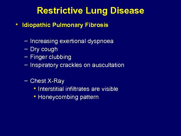 Restrictive Lung Disease • Idiopathic Pulmonary Fibrosis – – Increasing exertional dyspnoea Dry cough