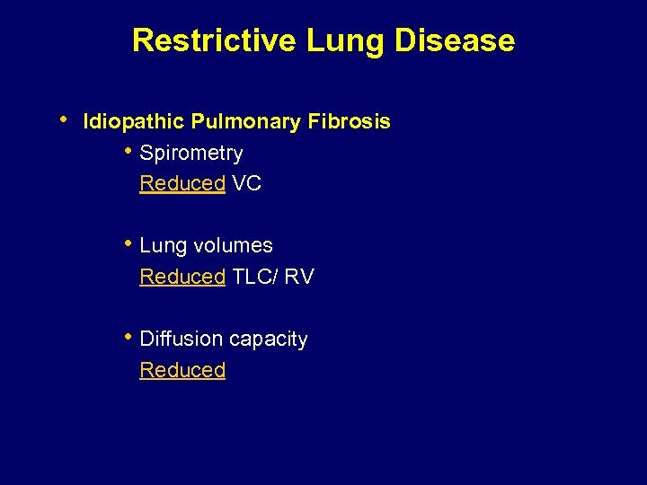 Restrictive Lung Disease • Idiopathic Pulmonary Fibrosis • Spirometry Reduced VC • Lung volumes