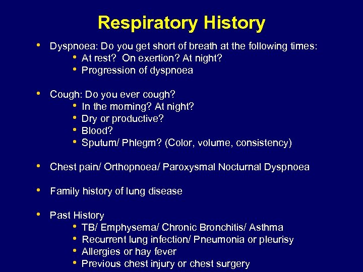 Respiratory History • Dyspnoea: Do you get short of breath at the following times: