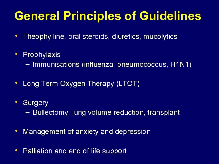 General Principles of Guidelines • Theophylline, oral steroids, diuretics, mucolytics • Prophylaxis – Immunisations