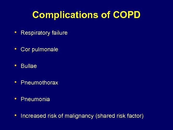 Complications of COPD • Respiratory failure • Cor pulmonale • Bullae • Pneumothorax •