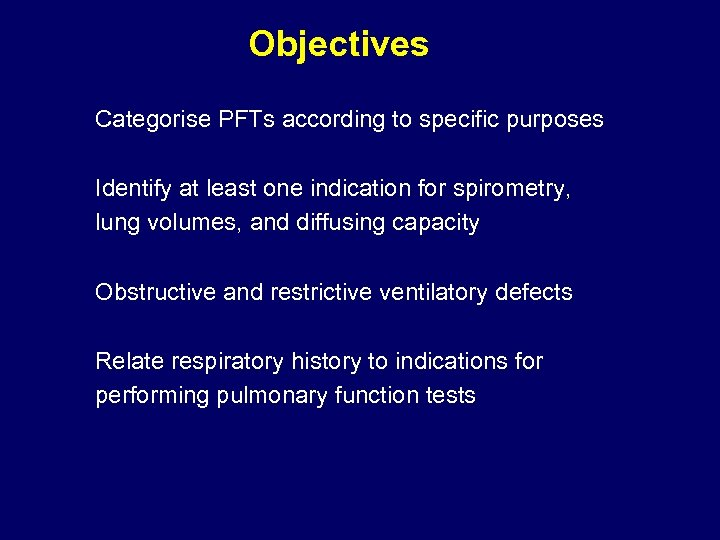 Objectives Categorise PFTs according to specific purposes Identify at least one indication for spirometry,