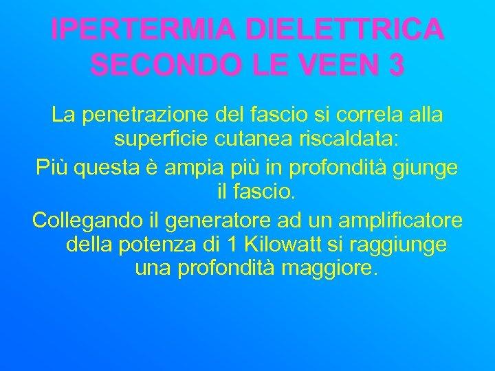 IPERTERMIA DIELETTRICA SECONDO LE VEEN 3 La penetrazione del fascio si correla alla superficie