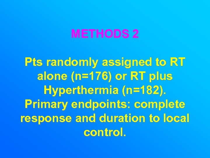 METHODS 2 Pts randomly assigned to RT alone (n=176) or RT plus Hyperthermia (n=182).