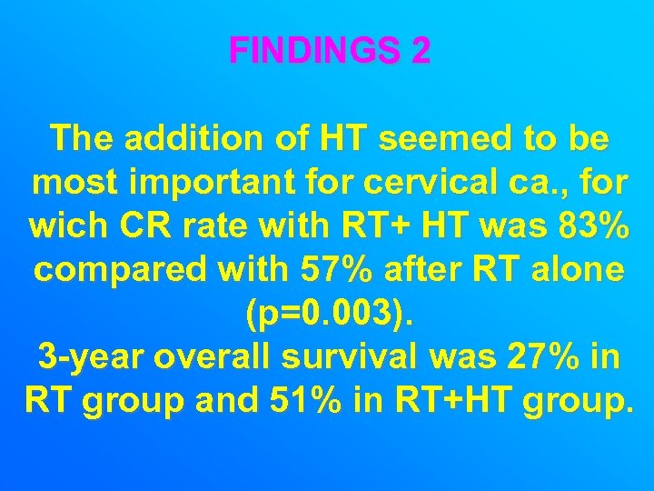 FINDINGS 2 The addition of HT seemed to be most important for cervical ca.