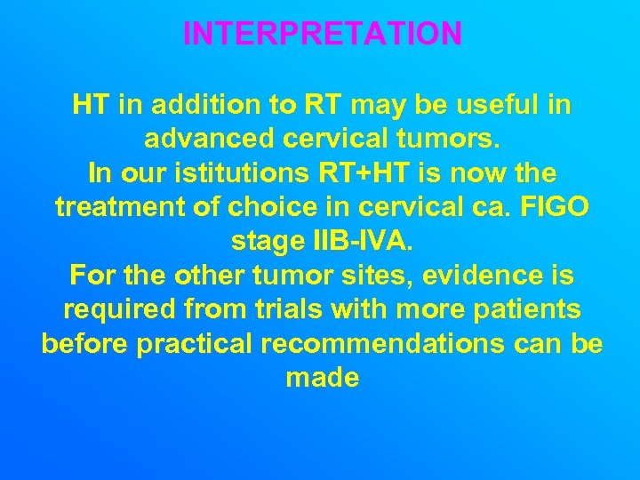 INTERPRETATION HT in addition to RT may be useful in advanced cervical tumors. In