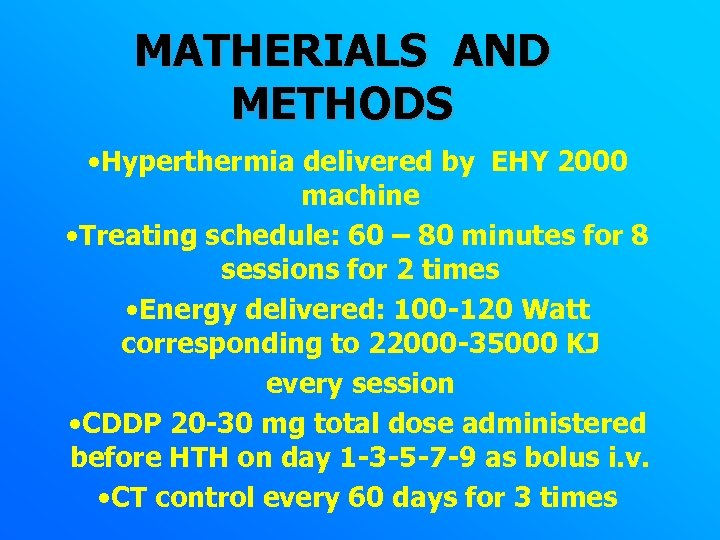 MATHERIALS AND METHODS • Hyperthermia delivered by EHY 2000 machine • Treating schedule: 60