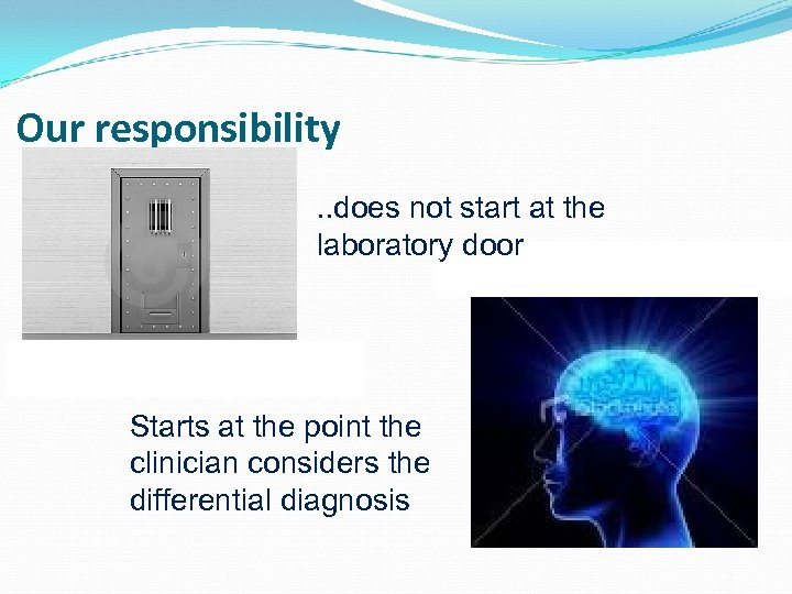 Our responsibility. . does not start at the laboratory door Starts at the point