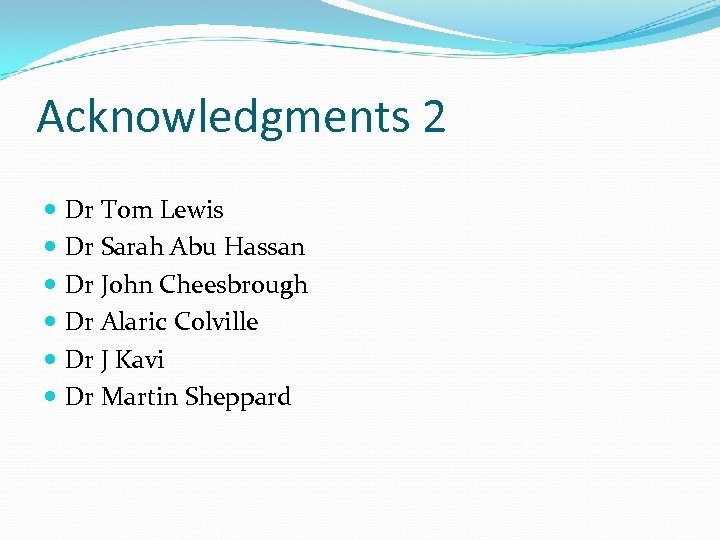 Acknowledgments 2 Dr Tom Lewis Dr Sarah Abu Hassan Dr John Cheesbrough Dr Alaric