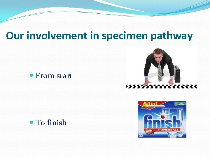 Our involvement in specimen pathway From start To finish