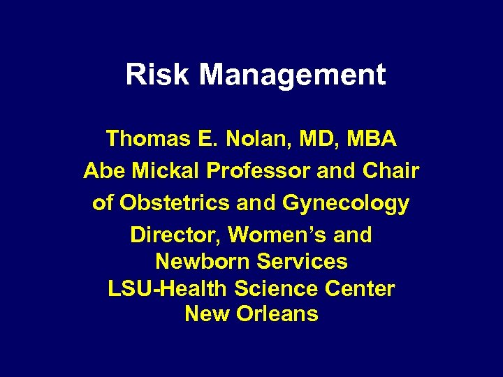 Risk Management Thomas E. Nolan, MD, MBA Abe Mickal Professor and Chair of Obstetrics
