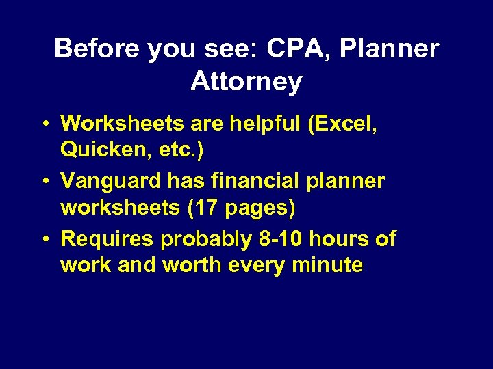 Before you see: CPA, Planner Attorney • Worksheets are helpful (Excel, Quicken, etc. )