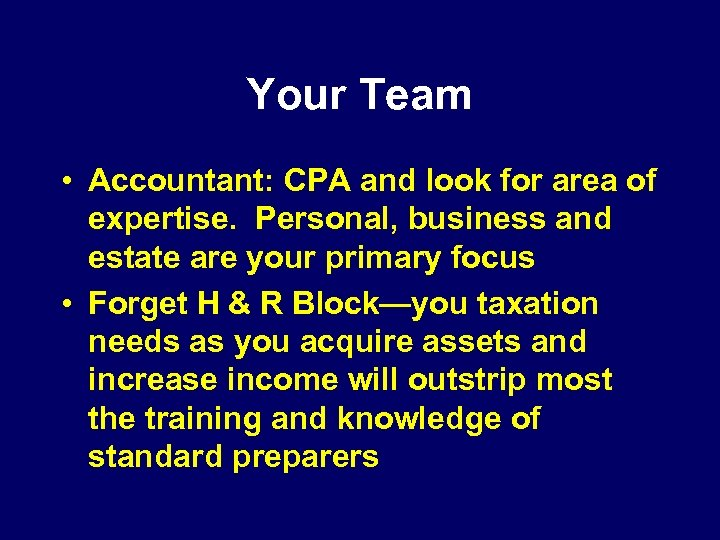 Your Team • Accountant: CPA and look for area of expertise. Personal, business and
