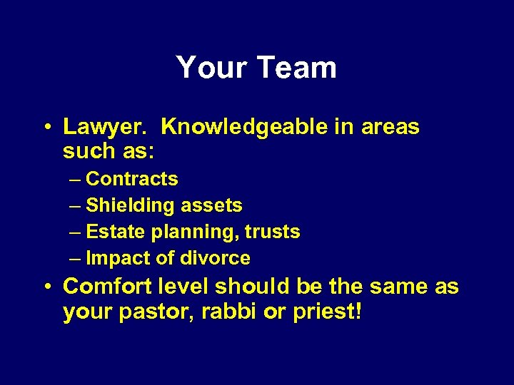 Your Team • Lawyer. Knowledgeable in areas such as: – Contracts – Shielding assets