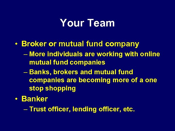 Your Team • Broker or mutual fund company – More individuals are working with