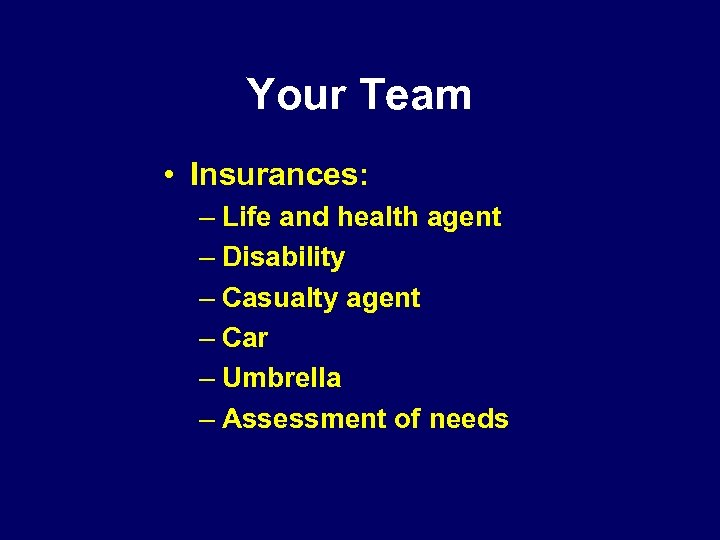 Your Team • Insurances: – Life and health agent – Disability – Casualty agent