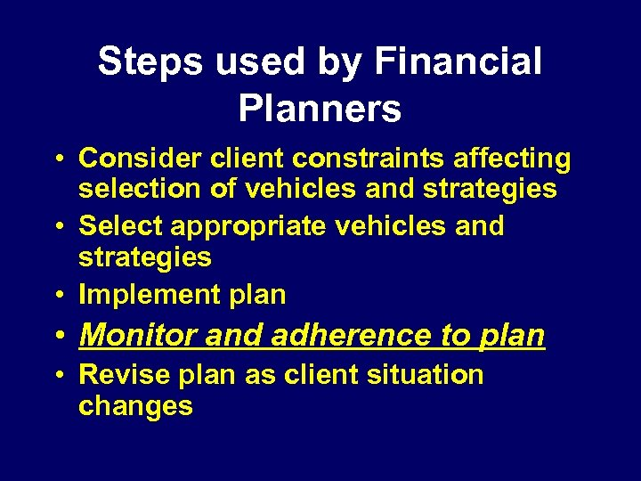 Steps used by Financial Planners • Consider client constraints affecting selection of vehicles and