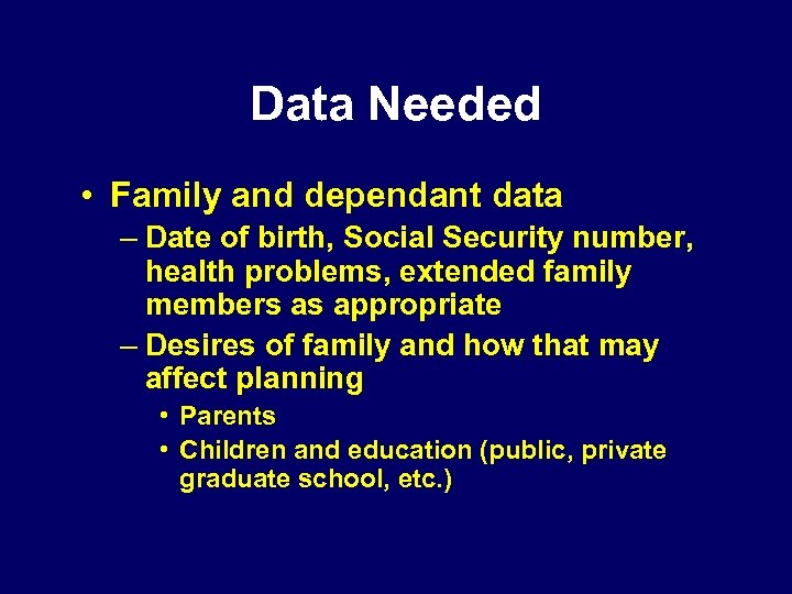 Data Needed • Family and dependant data – Date of birth, Social Security number,