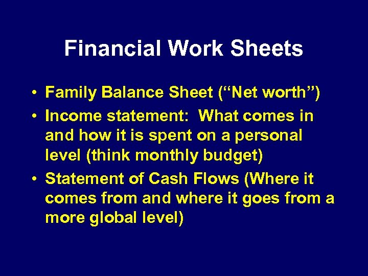 "Financial Work Sheets • Family Balance Sheet (""Net worth"") • Income statement: What comes"