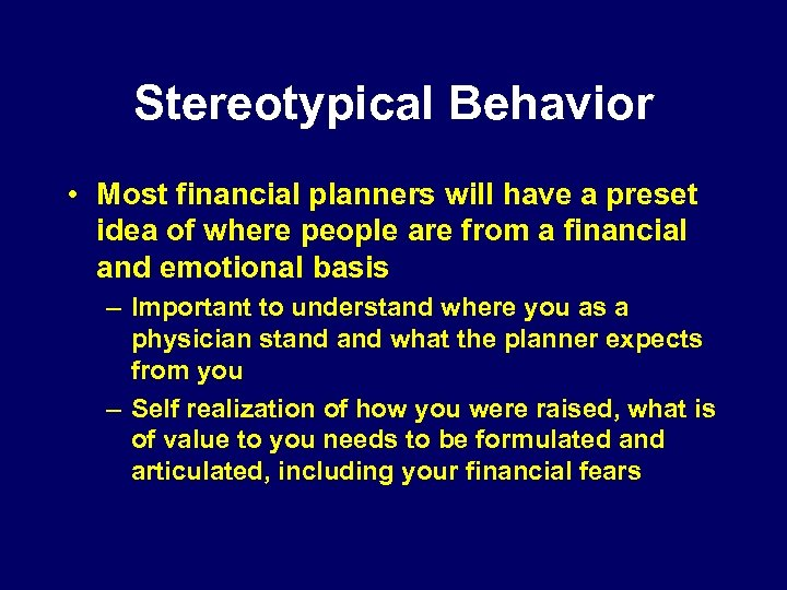 Stereotypical Behavior • Most financial planners will have a preset idea of where people