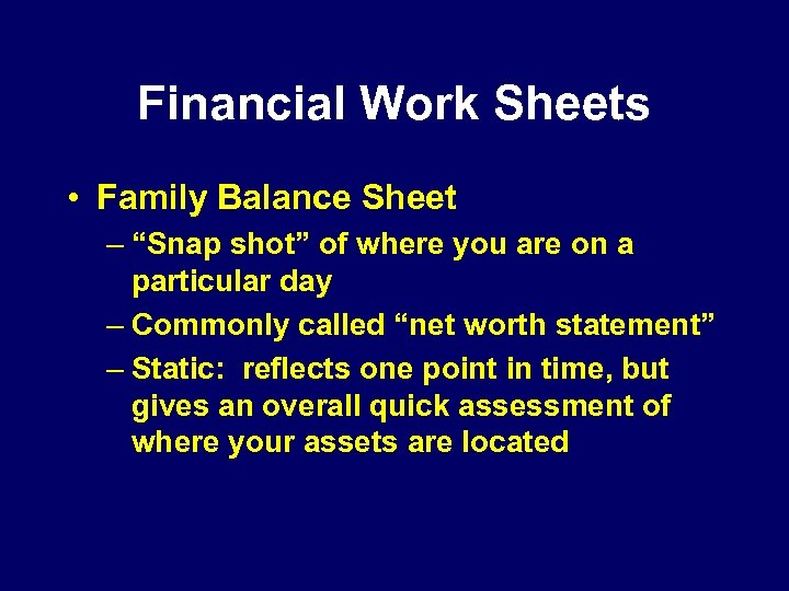 "Financial Work Sheets • Family Balance Sheet – ""Snap shot"" of where you are"