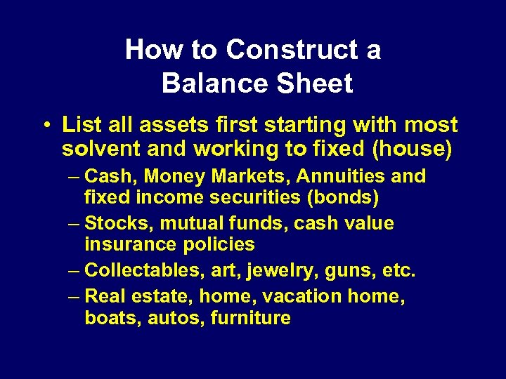How to Construct a Balance Sheet • List all assets first starting with most