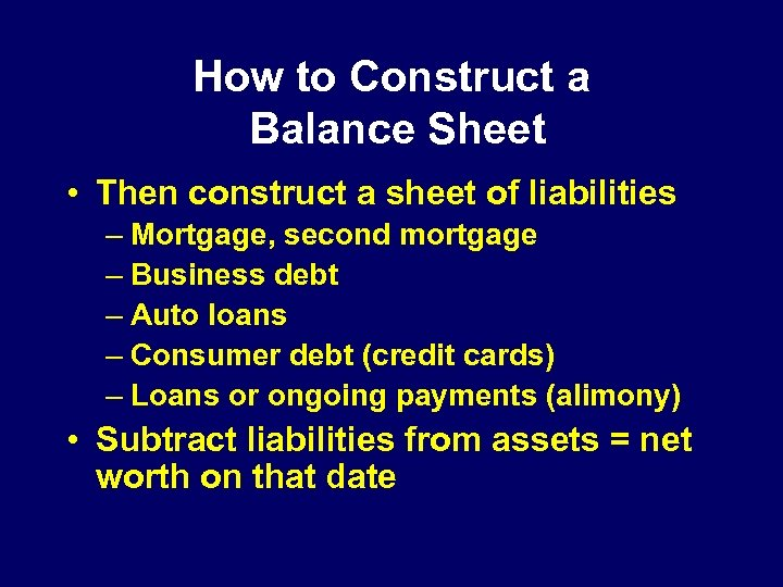 How to Construct a Balance Sheet • Then construct a sheet of liabilities –