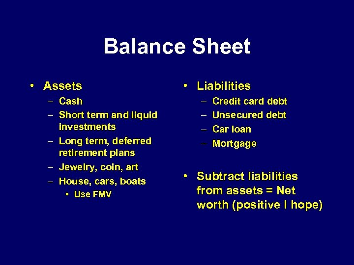 Balance Sheet • Assets – Cash – Short term and liquid investments – Long