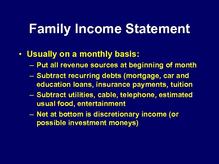 Family Income Statement • Usually on a monthly basis: – Put all revenue sources
